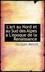 L'Art Au Nord Et Au Sud Des Alpes A L'Epoque de La Renaissance af Jacques Mesnil