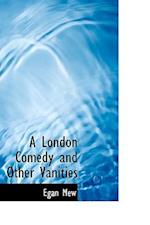 A London Comedy and Other Vanities af Egan Mew