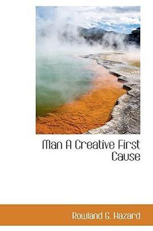Man A Creative First Cause