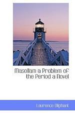 Masollam a Problem of the Period a Novel