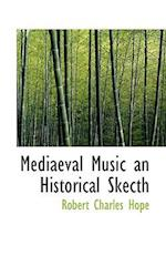 Mediaeval Music an Historical Skecth af Robert Charles Hope