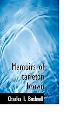 Memoirs of Tarleton Brown af Charles I. Bushnell