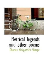 Metrical Legends and Other Poems af Charles Kirkpatrick Sharpe