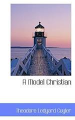 A Model Christian af Theodore L. Cuyler