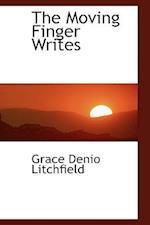 The Moving Finger Writes af Grace Denio Litchfield