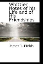 Whittier Notes of His Life and of His Friendships af James T. Fields