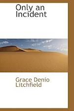 Only an Incident af Grace Denio Litchfield
