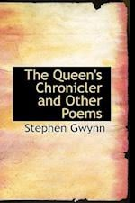 The Queen's Chronicler and Other Poems af Stephen Gwynn