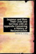 Seymour and Blair Their Lives and Services with an Appendix Containing a History of Reconstruction af David G. Croly