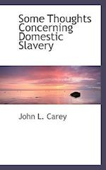 Some Thoughts Concerning Domestic Slavery af John L. Carey