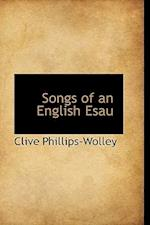 Songs of an English Esau af Clive Phillips-Wolley