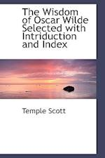 The Wisdom of Oscar Wilde Selected with Intriduction and Index af Temple Scott