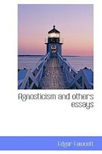 Agnosticism and Others Essays