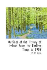Outlines of the History of Ireland from the Earliest Times to 1905 af P. W. Joyce