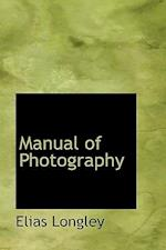 Manual of Photography af Elias Longley