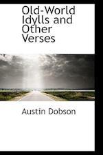 Old-World Idylls and Other Verses af Austin Dobson