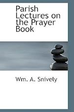 Parish Lectures on the Prayer Book af William Andrew Snively