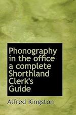 Phonography in the Office a Complete Shorthland Clerk's Guide af Alfred Kingston