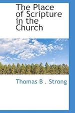 The Place of Scripture in the Church af Thomas B. Strong