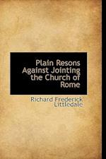 Plain Resons Against Jointing the Church of Rome af Richard Frederick Littledale