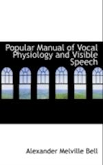 Popular Manual of Vocal Physiology and Visible Speech af Alexander Melville Bell