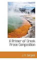 A Primer of Greek Prose Composition af J. Y. Sargent