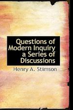 Questions of Modern Inquiry a Series of Discussions af Henry A. Stimson