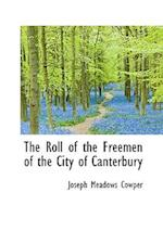The Roll of the Freemen of the City of Canterbury af Joseph Meadows Cowper
