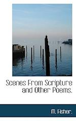 Scenes from Scripture and Other Poems. af M. Fisher