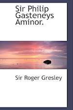 Sir Philip Gasteneys Aminor. af Roger Gresley