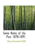 Some Notes of the Past 1870-1891 af Henry Drummond Wolff