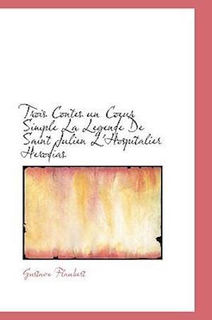Bog, hæftet Trois Contes un Coeur Simple La Legende De Saint Julien L'Hospitalier Herodias af Gustave Flaubert