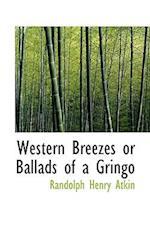 Western Breezes or Ballads of a Gringo af Randolph Henry Atkin