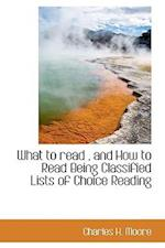 What to Read, and How to Read Being Classified Lists of Choice Reading af Charles H. Moore