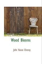 Wood Blooms af John Vance Cheney
