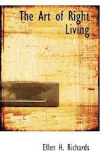 The Art of Right Living af Ellen H. Richards