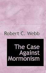 The Case Against Mormonism af Robert C. Webb