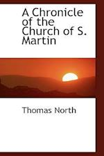 A Chronicle of the Church of S. Martin af Thomas North