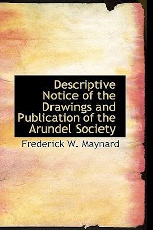 Descriptive Notice of the Drawings and Publication of the Arundel Society
