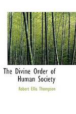 The Divine Order of Human Society af Robert Ellis Thompson