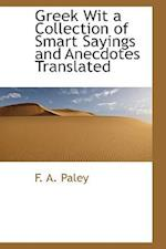 Greek Wit a Collection of Smart Sayings and Anecdotes Translated af F. A. Paley