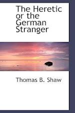 The Heretic or the German Stranger af Thomas B. Shaw