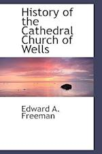 History of the Cathedral Church of Wells af Edward A. Freeman