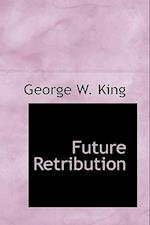 Future Retribution af George W. King