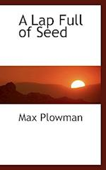 A Lap Full of Seed af Max Plowman