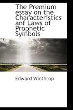 The Premium Essay on the Characteristics Anf Laws of Prophetic Symbols af Edward Winthrop