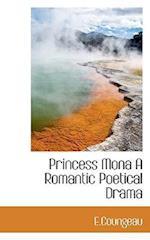 Princess Mona a Romantic Poetical Drama af E. Coungeau