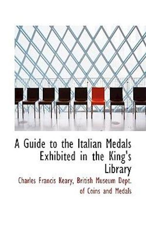 A Guide to the Italian Medals Exhibited in the King's Library