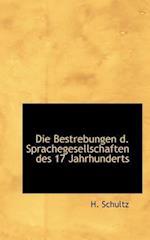 Die Bestrebungen D. Sprachegesellschaften Des 17 Jahrhunderts af H. Schultz