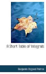 A Short Table of Integrals af Benjamin Osgood Peirce